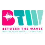 Between the Waves Music Conference & Festival - Madison, Wisconsin