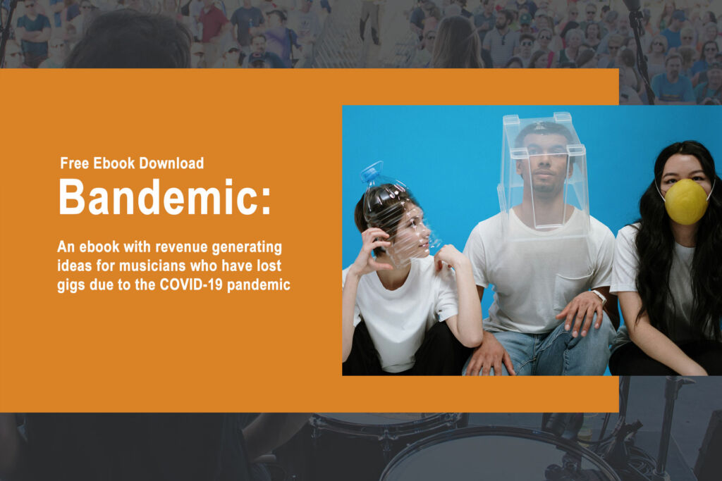 Bandemic: An Ebook of Revenue Generating Ideas for Musicians who have lost gigs due to the COVID-19 pandemic